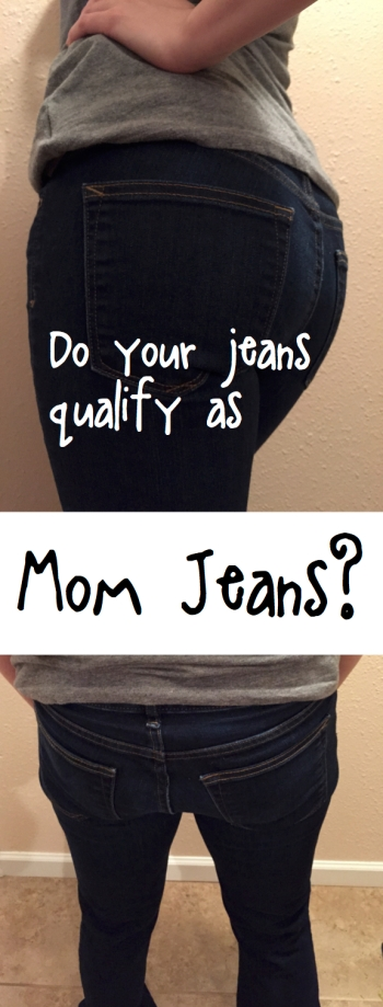 "Do your jeans qualify as ""mom jeans?"""