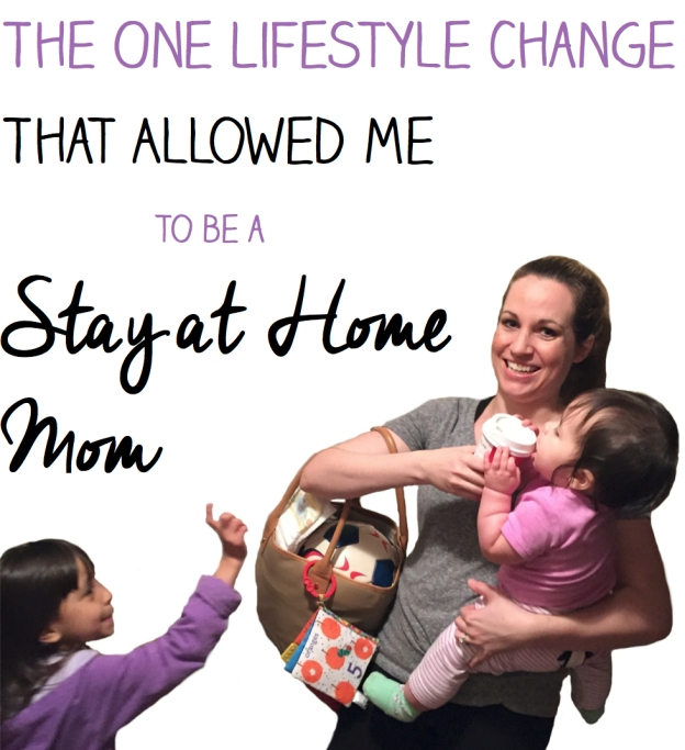 The one lifestyle change that allowed me to be a stay at home mom